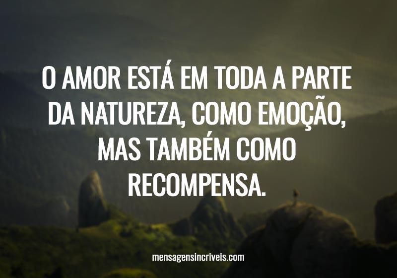 O amor está em toda a parte da natureza, como emoção, mas também como recompensa.