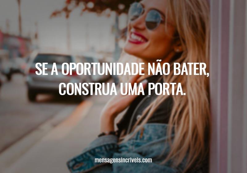 Se a oportunidade não bater, construa uma porta.