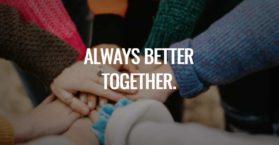 Always better together.