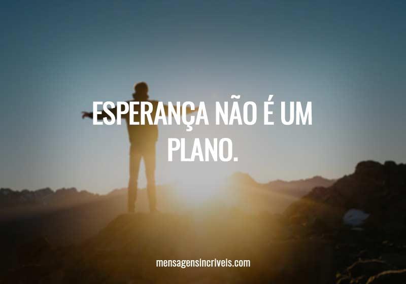 Esperança não é um plano.