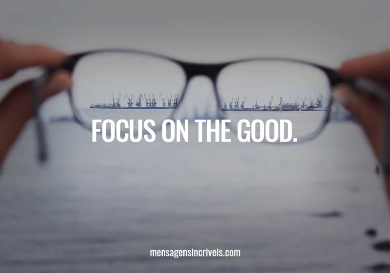 Focus on the good.