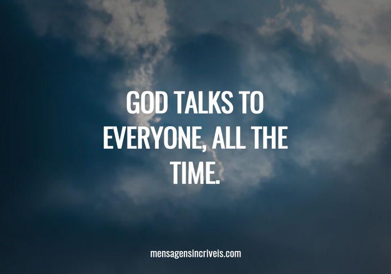 God talks to everyone, all the time.