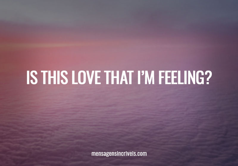 Is this love that I'm feeling?