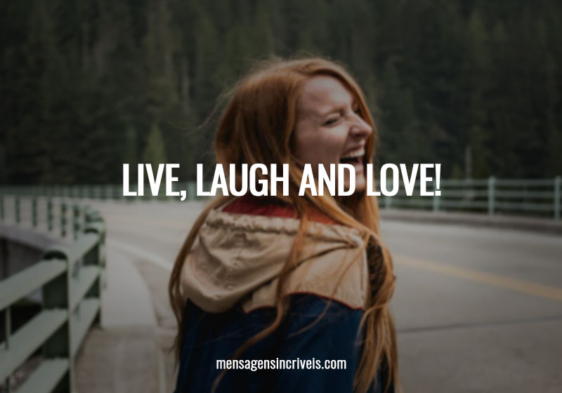 Live, laugh and love!
