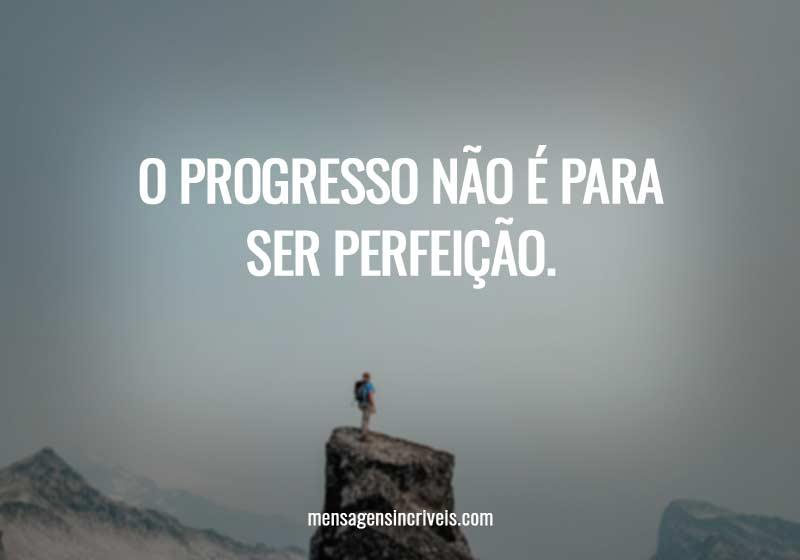 O progresso não é para ser perfeição.