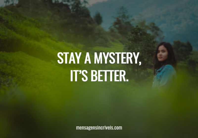 Stay a mystery, it's better.