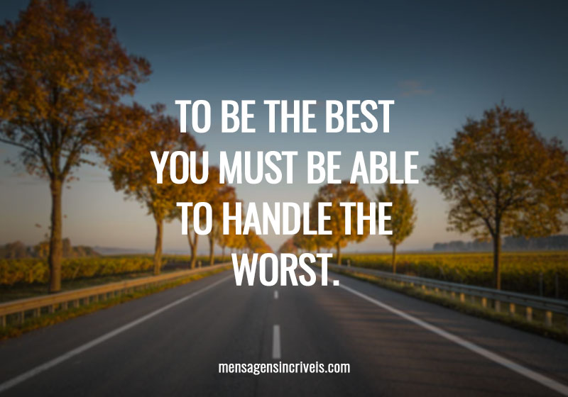 To be the best you must be able to handle the worst.