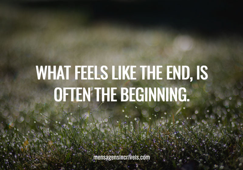 What feels like the end, is often the beginning.